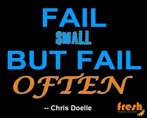 fail small, but fail often, chris doelle, quote, chris-isms