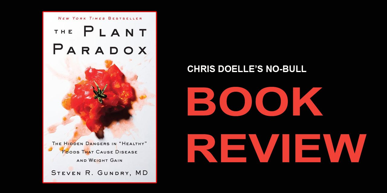 """Book Review: The Plant Paradox: The Hidden Dangers in """"Healthy"""" Foods That Cause Disease and Weight Gain"""