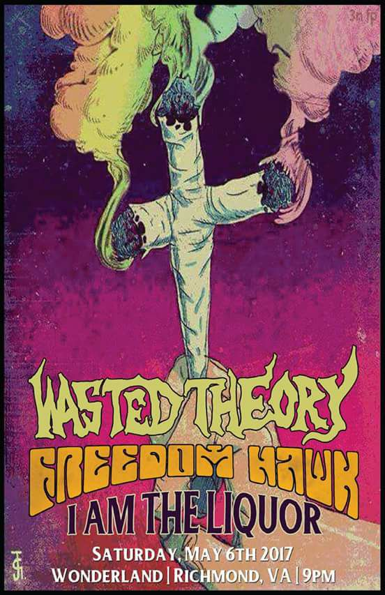 Wasted Theory, Freedom Hawk, I Am The Liquor at Wonderland May 6th
