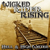 WICKED RIVER RISING 'Hell & High Water' Album Review And Stream