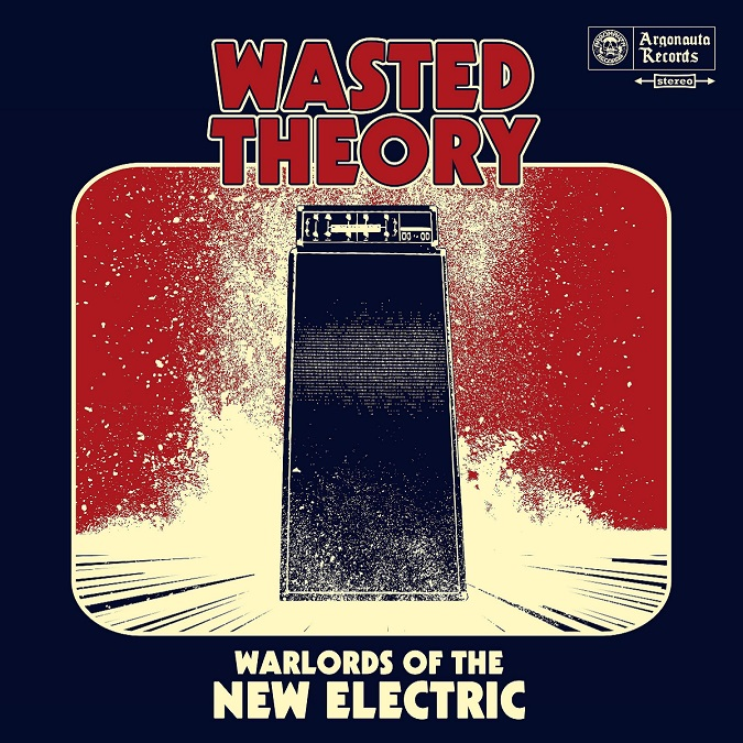 WASTED THEORY Reveals 'Warlords Of The New Electric' Coming on Argonauta Records; 'Stoned On Both Coasts' Tour Continues