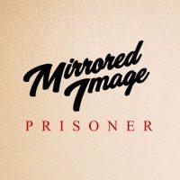 MIRRORED IMAGE 'Prisoner' Album Review