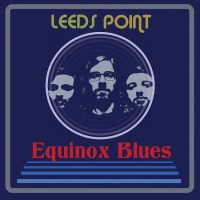 "Exclusive Premiere: LEEDS POINT New Track ""Blood From A Stone"" Off Upcoming 'Equinox Blues' LP"