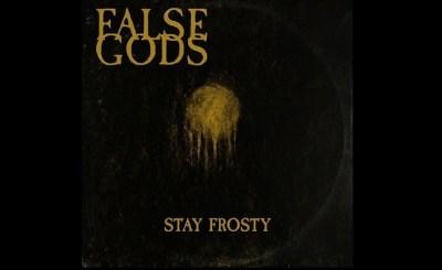 false gods stay frosty