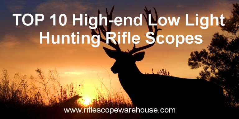 Top 10 High-end Low Light Hunting Rifle Scopes