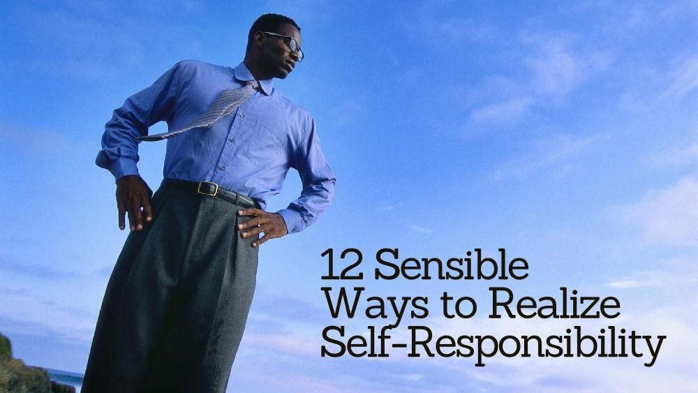 12 Sensible Ways to Realize Self-Responsibility