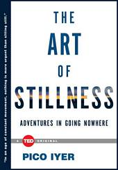 'The Art of Stillness: Adventures in Going Nowhere' by Pico Iyer (ISBN 1476784728)