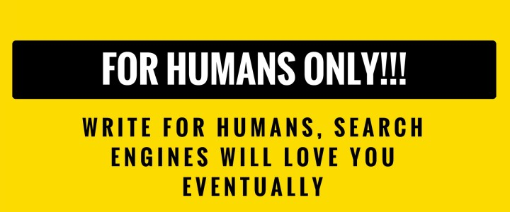 Write for Humans, Search Engines Will Love You Eventually