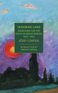 Teresa Cherfas reviews 'Inhuman Land: Searching for the Truth in Soviet Russia 1941-1942' by Józef Czapski.