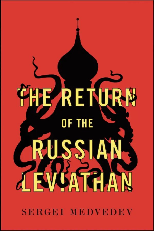 "Teresa Cherfas reviews 'The Return of the Russian Leviathan' by Sergei Medvedev: ""For anyone interested in contemporary Russia, this book is an invaluable guide and will leave you smiling through tears."""