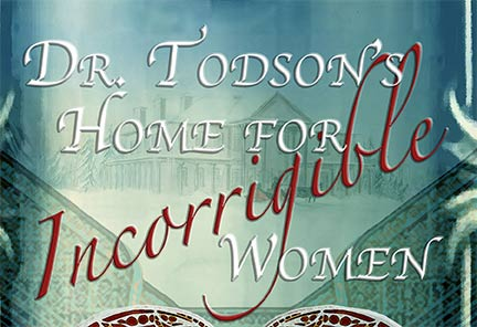 Dr. Todson's Home for Incorrigible Women – Release Date: April 13, 2021