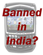The Indian BlackBerry Ban Back On…  At Least Temporarily