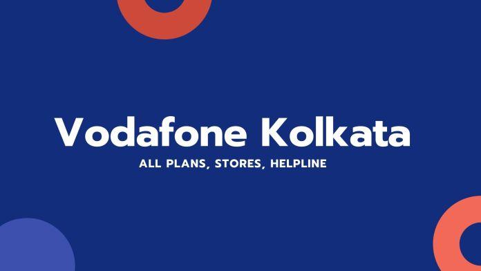 Vodafone Kolkata All Plans, Stores, Helpline