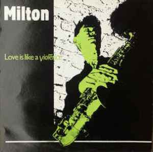 "Ted Milton's ""Love Is Like A Violence"""
