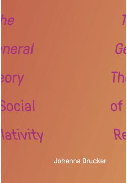 Johanna Drucker's The General Theory of Social Relativity