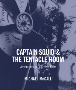 Peter Frank's introduction to Michael McCall's Captain Squid and The Tentacle Room, at Riot Material magazine.
