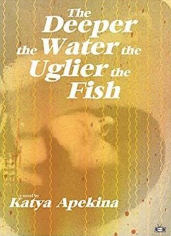 Katya Apekina's The Deeper the Water the Uglier the Fish is reviewed at Riot Material Magazine