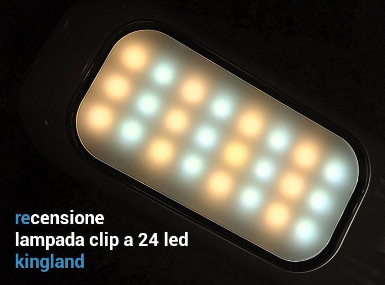 Recensione Lampada Clip a 24 Led Kingland