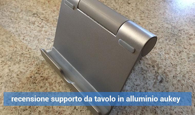 Recensione Supporto da tavolo in alluminio Aukey