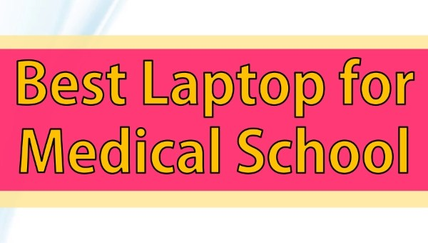 Best Laptop for Medical School