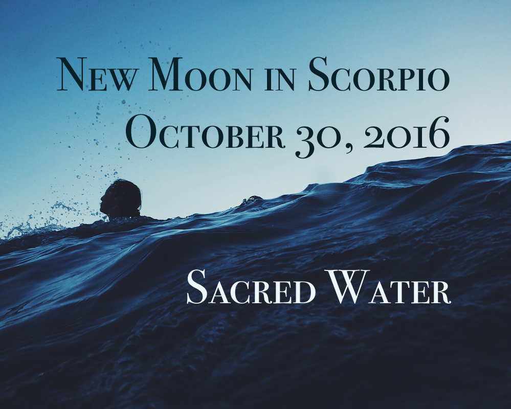 New Moon in Scorpio: Sacred Water