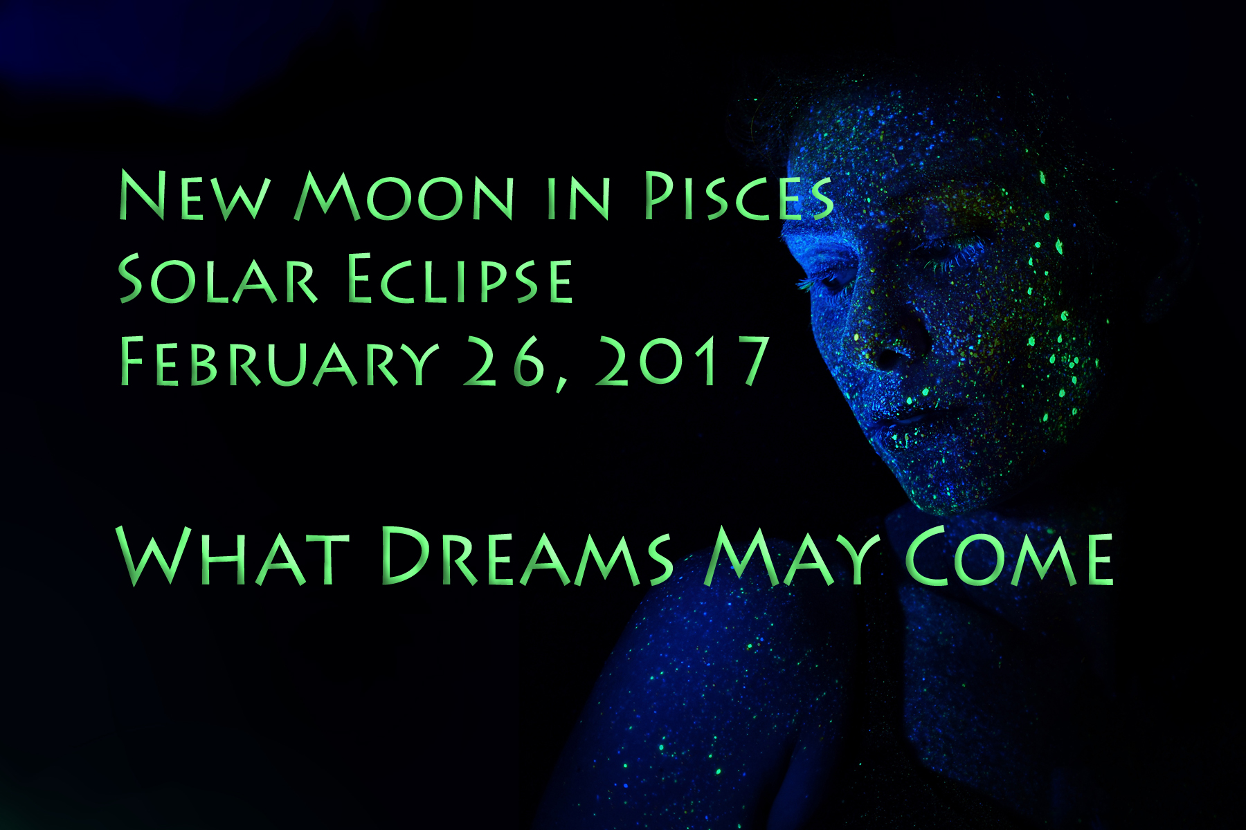 New Moon in Pisces & Solar Eclipse: What Dreams May Come