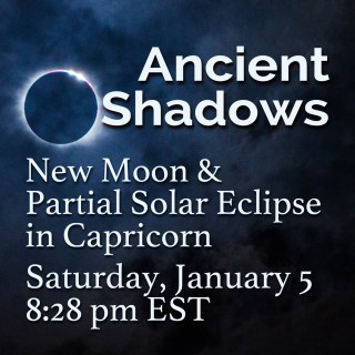 New Moon in Capricorn & Partial Solar Eclipse: Ancient Shadows
