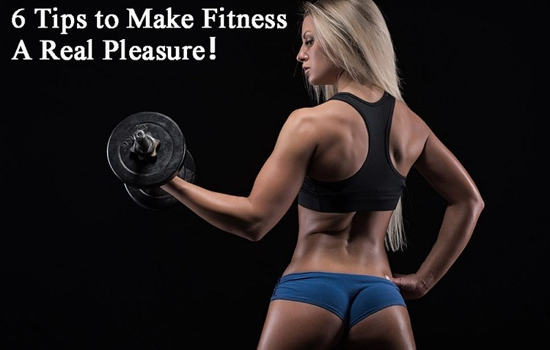 6-Tips-to-Make-Fitness-A-Real-Pleasure