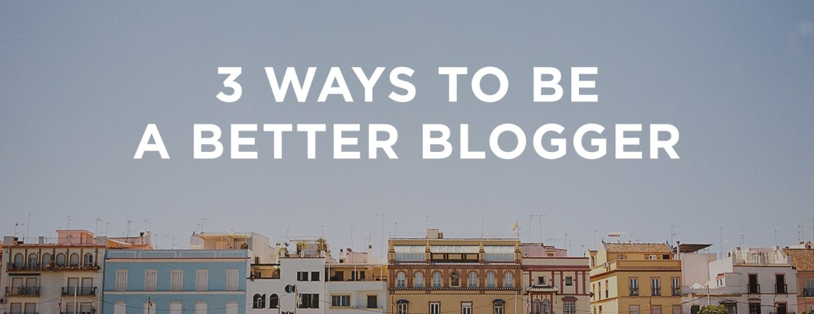 Be a better blogger | via the Rising Tide Society