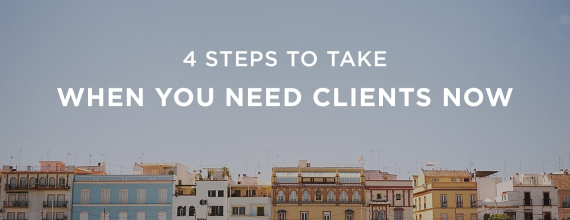4 Steps When You Need Clients Now | via the Rising Tide Society