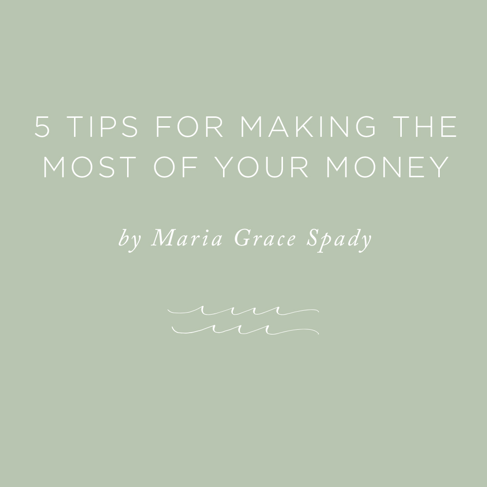 5 Tips for Making the Most of Your Money | via the Rising Tide Society