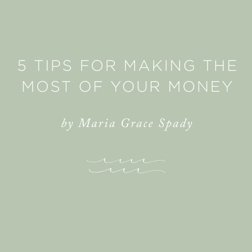 5 Tips for Making the Most of Your Money   via the Rising Tide Society