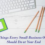 5 Things Every Small Business Owner Should Do at Year End