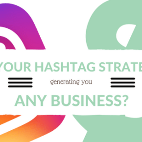 Is Your Hashtag Strategy Generating You Any Business?