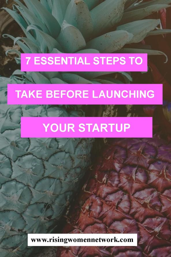 Before launching your startup, take the time to consider the following seven essential steps.
