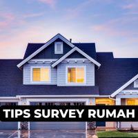 Tips Survey Rumah