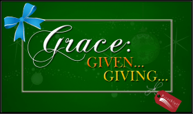 Grace: Given. Giving.