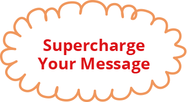 Supercharge Your Message