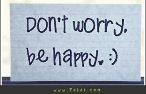 donot worry be happy