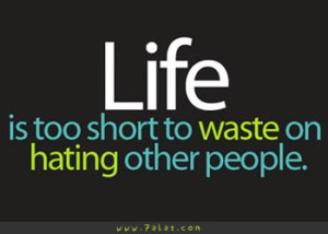 life is too short to waste time hating other people