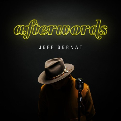 JEFF BERNAT – AFTERWORDS