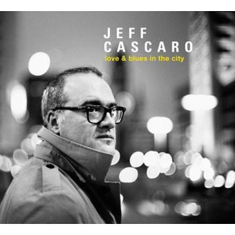 JEFF CASCARO – LOVE & Blues-In-The-City