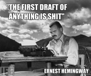 Don't kid yourself, each first draft is utter horseshite.