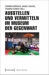 Carmen Mörsch, Angeli Sachs, Thomas Sieber (Hrsg.): Ausstellen und Vermitteln im Museum der Gegenwart