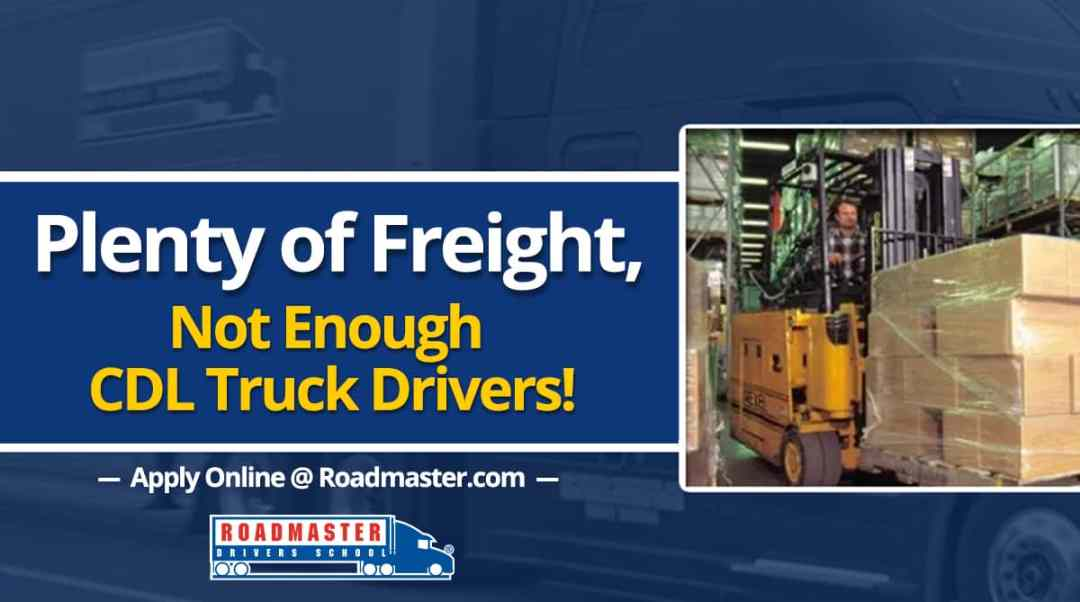 Plenty Of Freight Not Enough Drivers Roadmaster Drivers