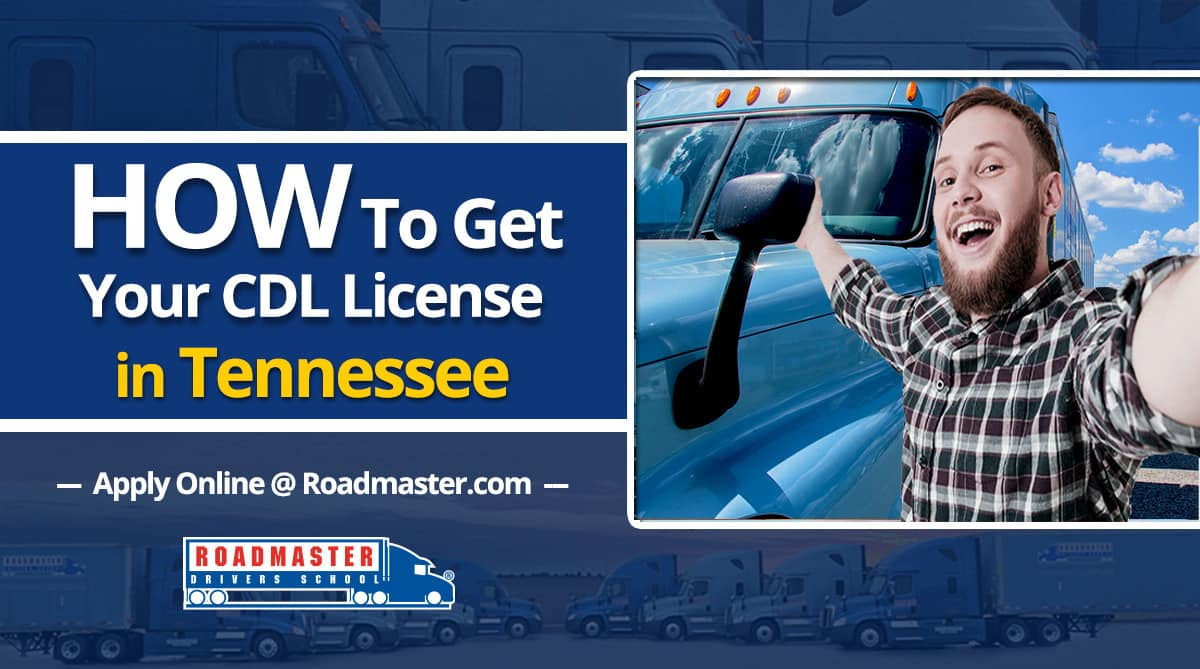 How do I get my CDL in Tennessee - Roadmaster Drivers School