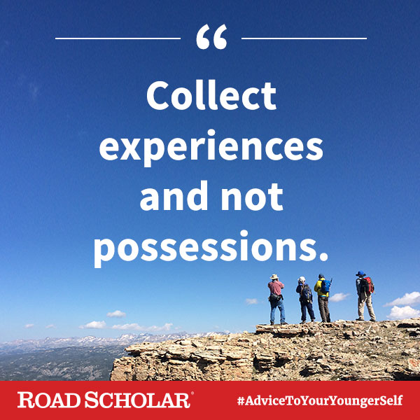 Collect experiences, not possessions.