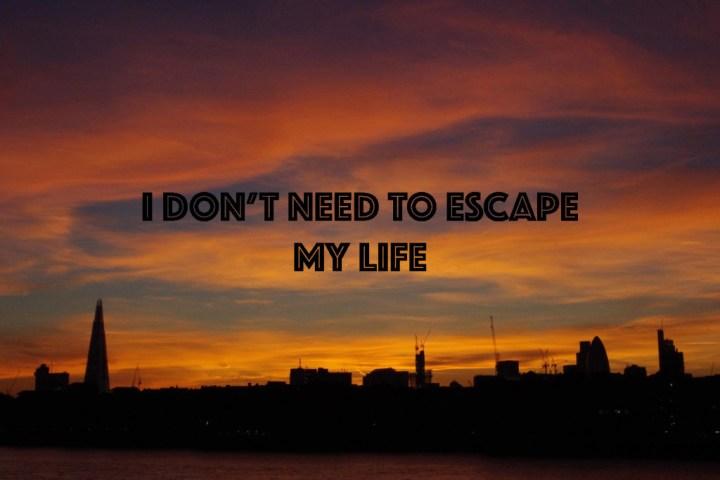 I don't need to escape my life - roadtripsaroundtheworld.com