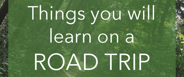 Things you will learn on a Road Trip