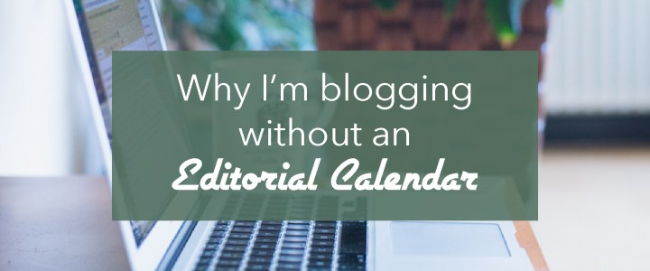 Why I don't have an Editorial Calendar and why you may not need one either